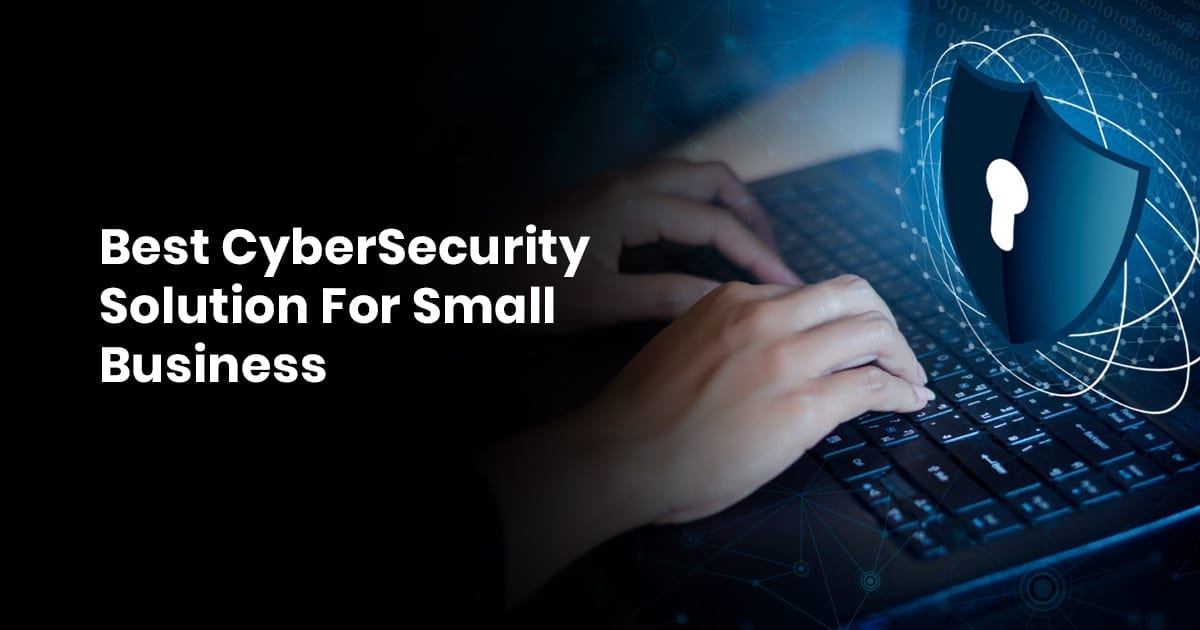 Best CyberSecurity Solution For Small Business