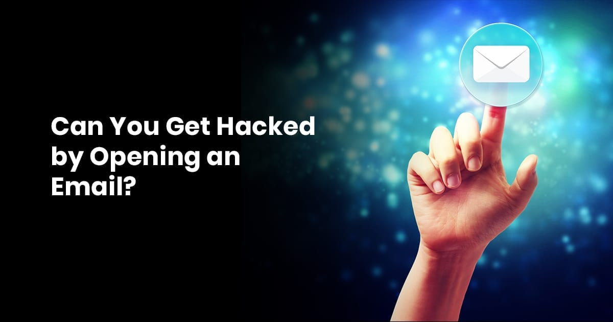 Can You Get Hacked By Opening An Email?