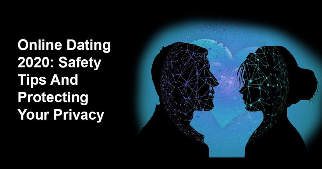 Online Dating 2020: Safety Tips And Protecting Your Privacy